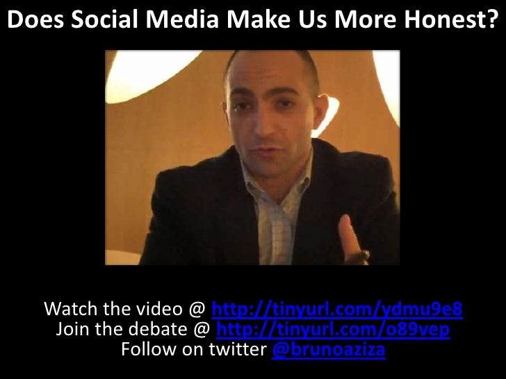 Does Social Media Make Us More Honest?<br />Watch the video @ http://tinyurl.com/ydmu9e8<br />Join the debate @ http://tin...