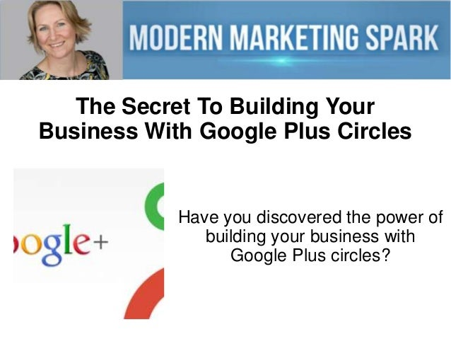 The Secret To Building Your Business With Google Plus Circles  Have you discovered the power of building your business wit...