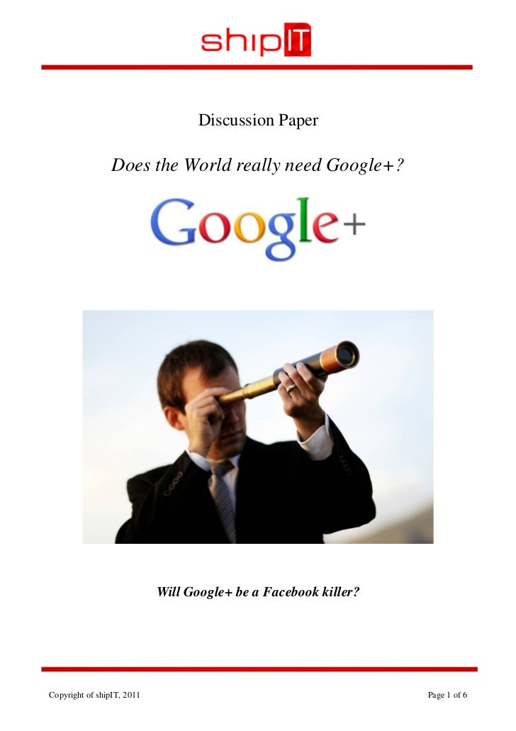 Discussion Paper                 Does the World really need Google+?                            Will Google+ be a Facebook...