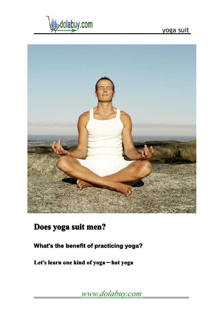 yoga suitDoes yoga suit men?Whats the benefit of practicing yoga?Lets learn one kind of yoga hot yoga                     ...