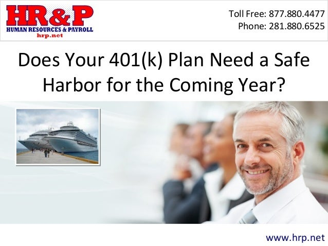 Toll Free: 877.880.4477 Phone: 281.880.6525 www.hrp.net Does Your 401(k) Plan Need a Safe Harbor for the Coming Year?