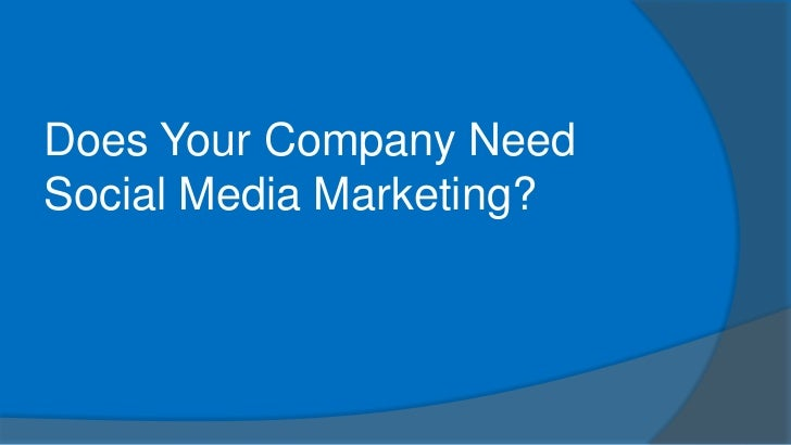 Does your company need social media marketing