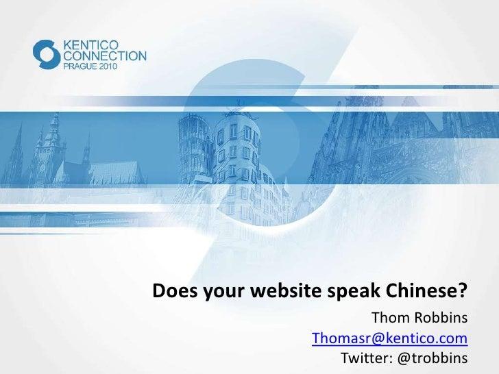 Does your website speak Chinese?<br />Thom Robbins<br />Thomasr@kentico.com<br />Twitter: @trobbins<br />
