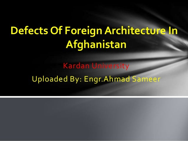 Kardan University Uploaded By: Engr.Ahmad Sameer Defects Of Foreign Architecture In Afghanistan