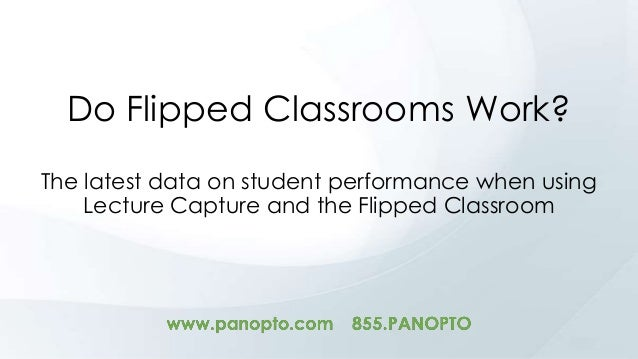 Do Flipped Classrooms Work? The latest data on student performance when using Lecture Capture and the Flipped Classroom