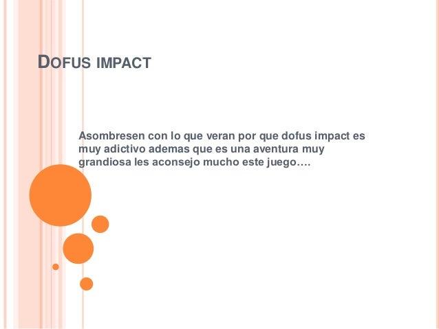 DOFUS IMPACT Asombresen con lo que veran por que dofus impact es muy adictivo ademas que es una aventura muy grandiosa les...