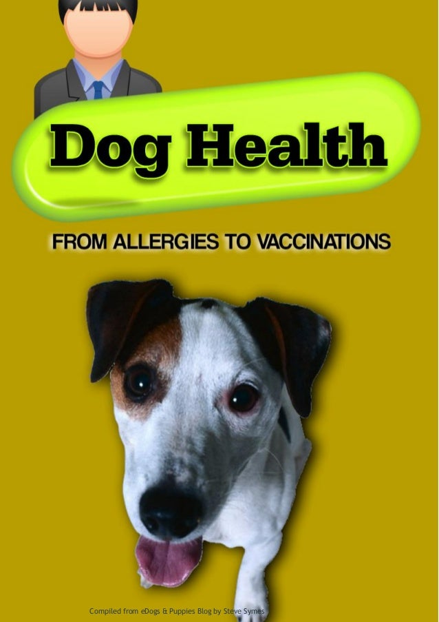 Dog Health from Allergies to Vaccinations (Part 1)