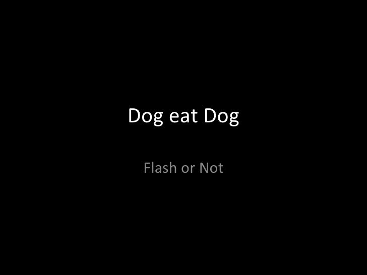 Dog-eat-dog 02 - Flash or Not