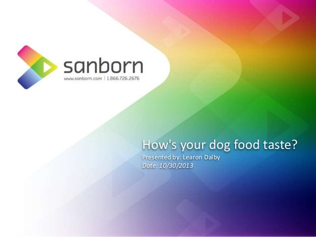 How's your dog food taste? Presented by: Learon Dalby Date: 10/30/2013  @learondalby