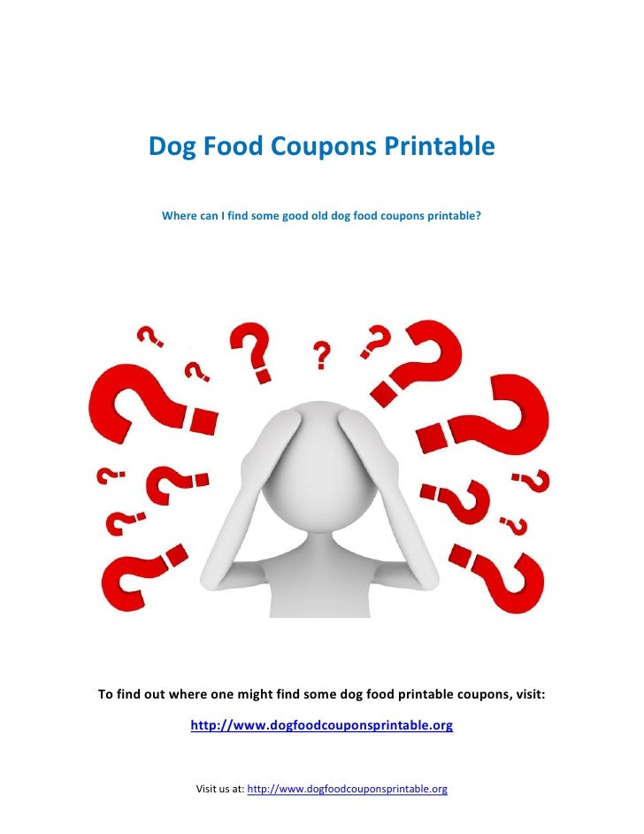Dog Food Coupons Printable          Where can I find some good old dog food coupons printable?To find out where one might ...