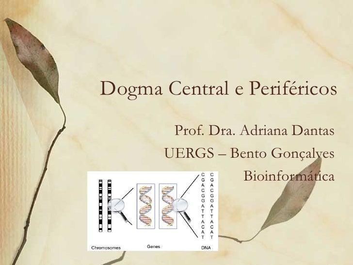 Dogma Central e Periféricos        Prof. Dra. Adriana Dantas       UERGS – Bento Gonçalves                   Bioinformática