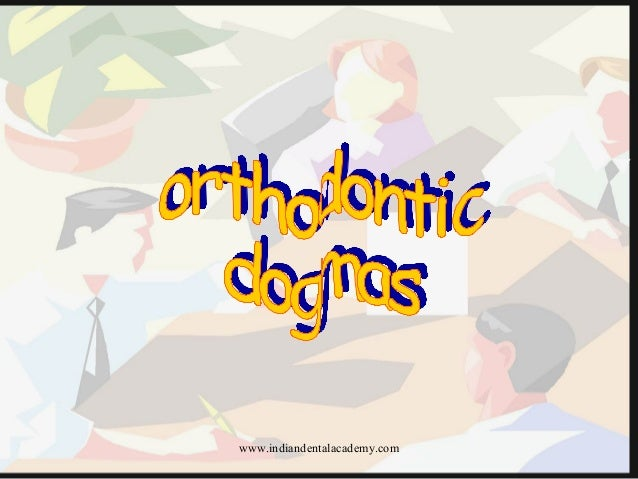 orthodontic Dogmas /certified fixed orthodontic courses by Indian dental academy