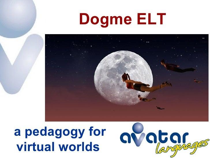 Dogme ELT     a pedagogy for virtual worlds