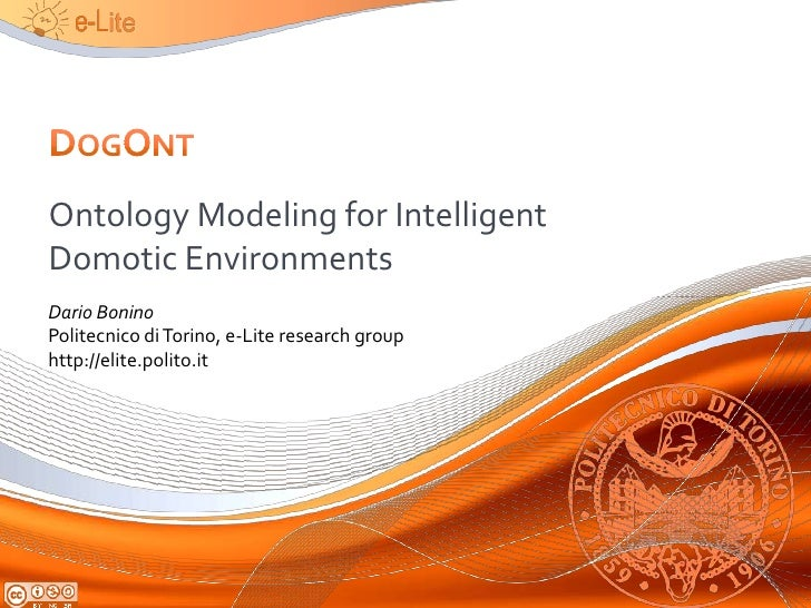 DogOnt<br />Ontology Modeling for Intelligent Domotic Environments<br />Dario Bonino<br />Politecnicodi Torino, e-Lite res...