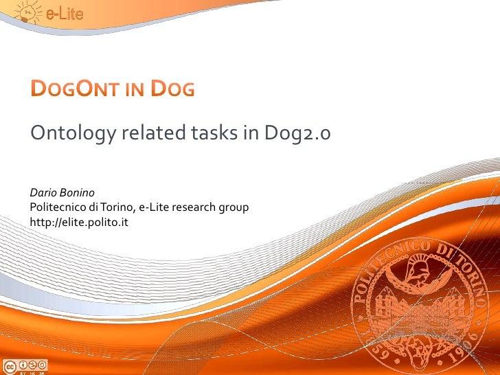 DogOnt in Dog<br />Ontology related tasks in Dog2.0<br />Dario Bonino<br />Politecnicodi Torino, e-Lite research group<br ...