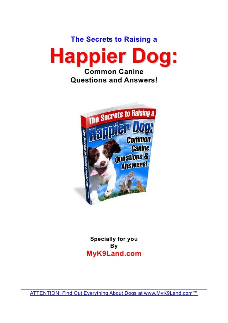 The Secrets to Raising a           Happier Dog:                     Common Canine                  Questions and Answers! ...