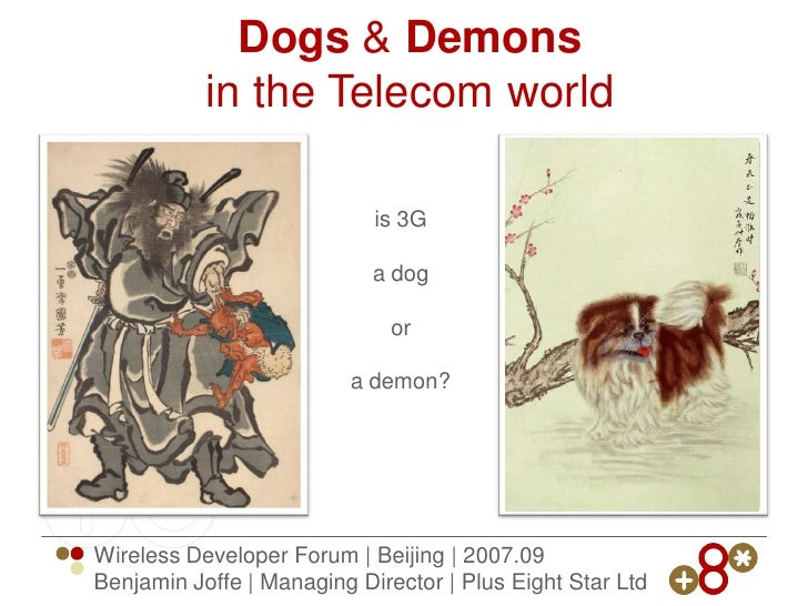 Dogs  Demons            in the Telecom world                              is 3G                              a dog        ...