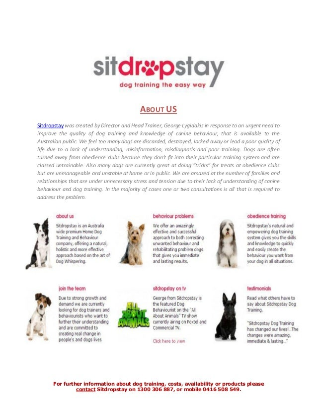 For further information about dog training, costs, availability or products please contact Sitdropstay on 1300 306 887, or...