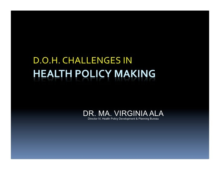 D.O.H.  CHALLENGES  IN                     DR. MA. VIRGINIA ALA                 Director IV, Health Policy Developme...