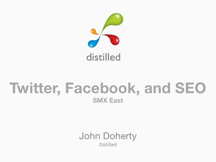 Twitter, Facebook, and SEO           SMX East         John Doherty             Distilled