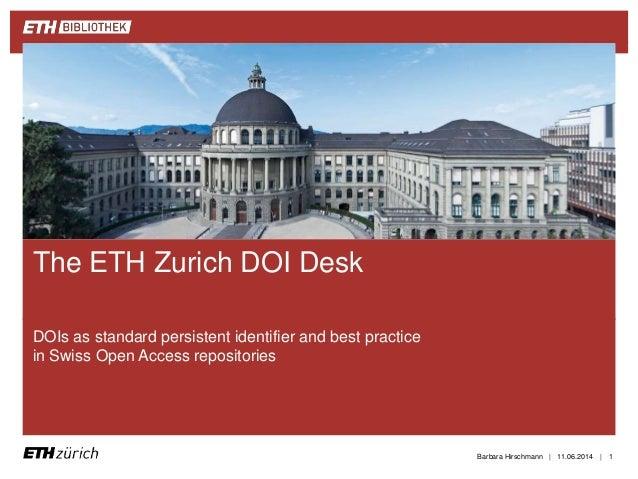   DOIs as standard persistent identifier and best practice in Swiss Open Access repositories 11.06.2014Barbara Hirschmann...