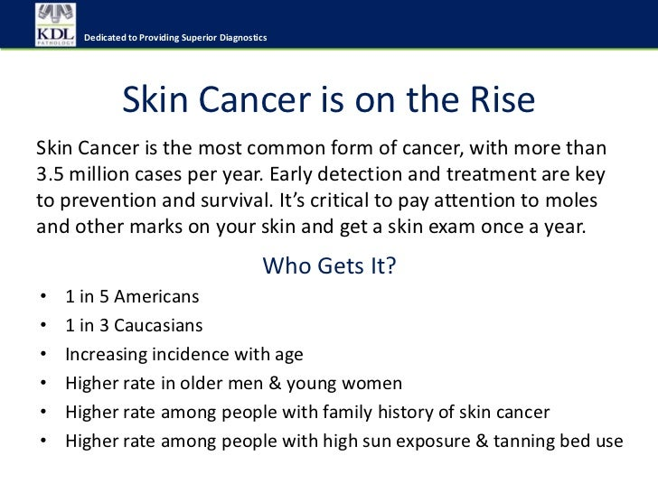 Dedicated to Providing Superior Diagnostics              Skin Cancer is on the RiseSkin Cancer is the most common form of ...