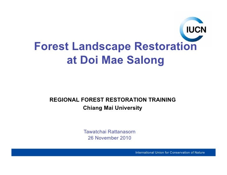 Forest Landscape Restoration      at Doi Mae Salong  REGIONAL FOREST RESTORATION TRAINING            Chiang Mai University...
