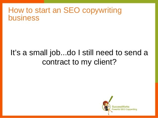 How to start an SEO copywritingbusinessIt's a small job...do I still need to send a          contract to my client?