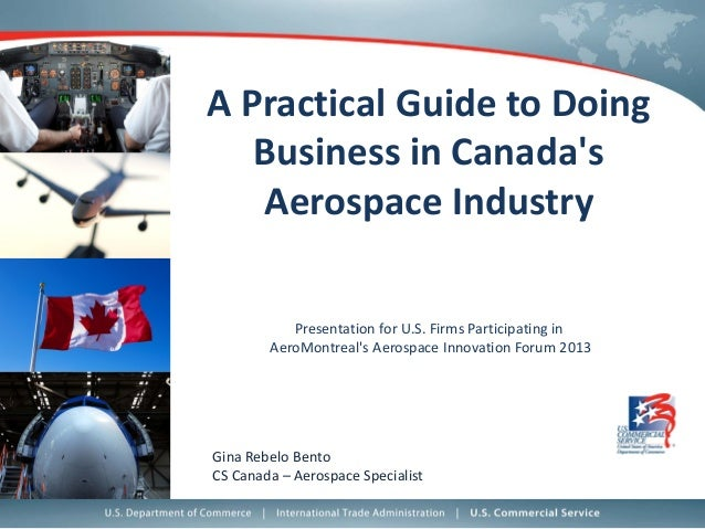 A Practical Guide to Doing Business in Canada's Aerospace Industry Presentation for U.S. Firms Participating in AeroMontre...