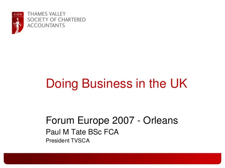 Doing Business in the UK  Forum Europe 2007 - Orleans Paul M Tate BSc FCA President TVSCA