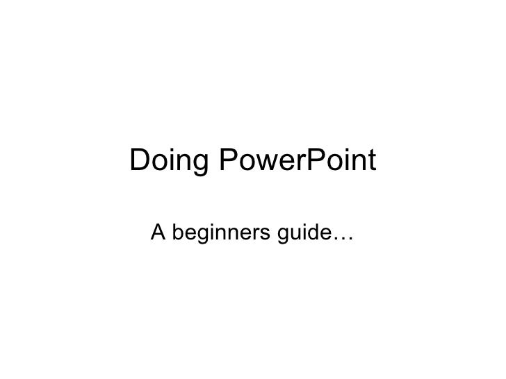 Doing PowerPoint A beginners guide…