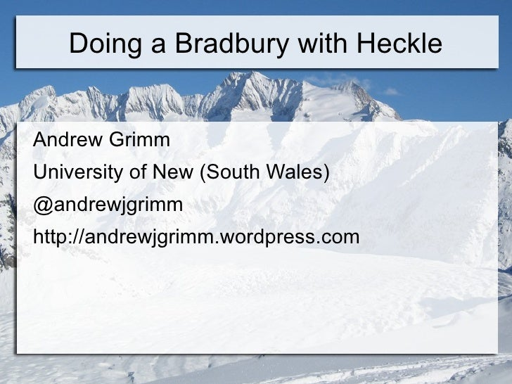 Doing a Bradbury with Heckle <ul><li>Andrew Grimm
