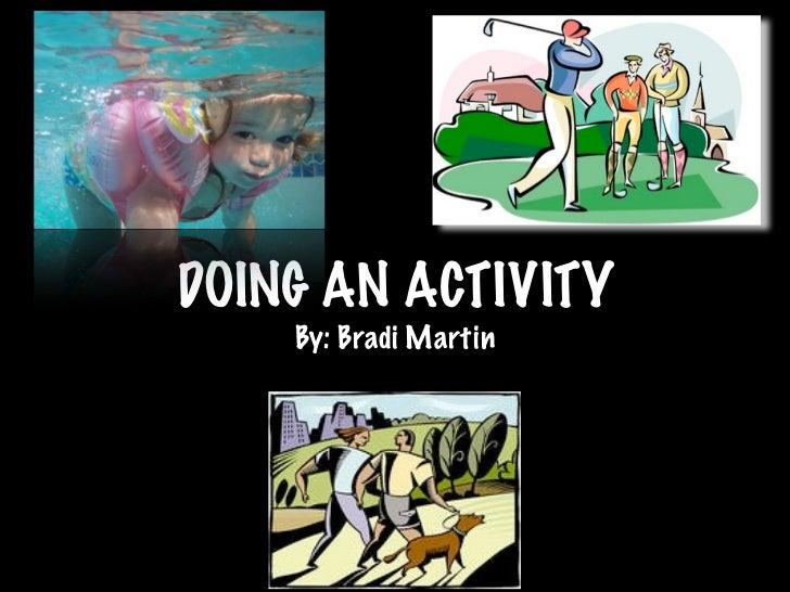 DOING AN ACTIVITY    By: Bradi Martin