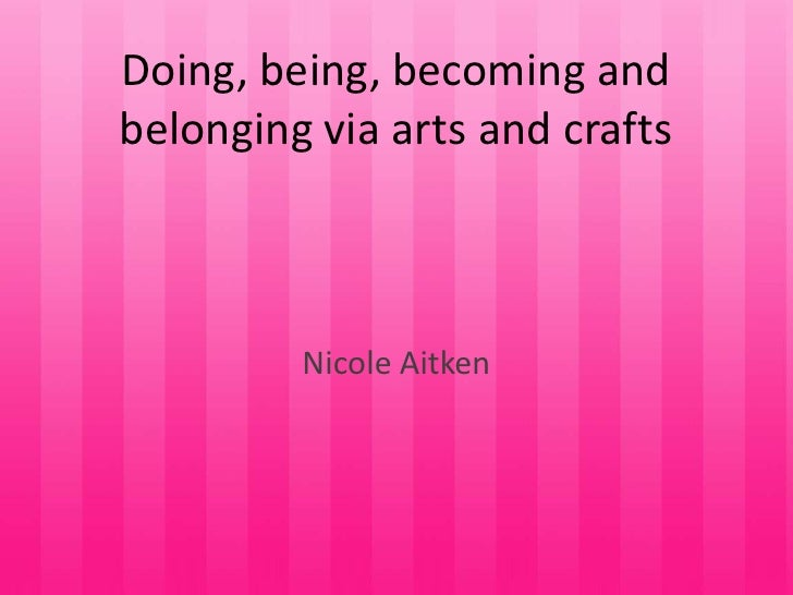 Doing, being, becoming andbelonging via arts and crafts         Nicole Aitken