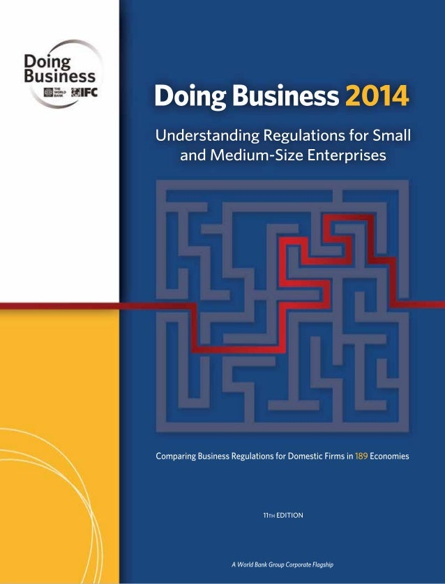 Doing Business 2014 Comparing Business Regulations for Domestic Firms in 189 Economies 11TH EDITION A World Bank Group Cor...