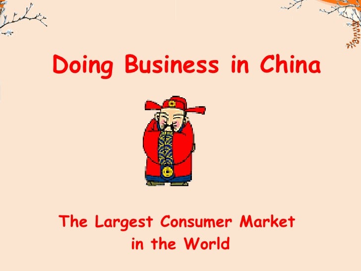 The Largest Consumer Market  in the World Doing Business in China