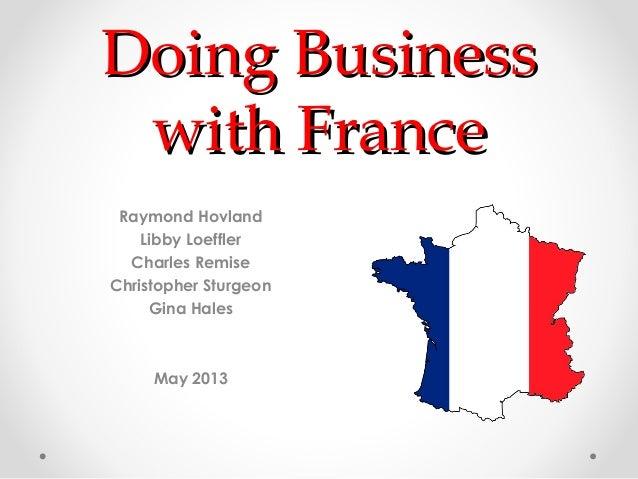 Doing BusinessDoing Businesswith Francewith FranceRaymond HovlandLibby LoefflerCharles RemiseChristopher SturgeonGina Hale...