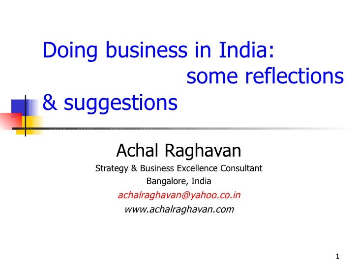 Doing business in India:               some reflections & suggestions            Achal Raghavan      Strategy & Business E...