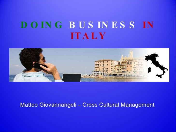 Matteo Giovannangeli – Cross Cultural Management DOING  BUSINESS   IN ITALY