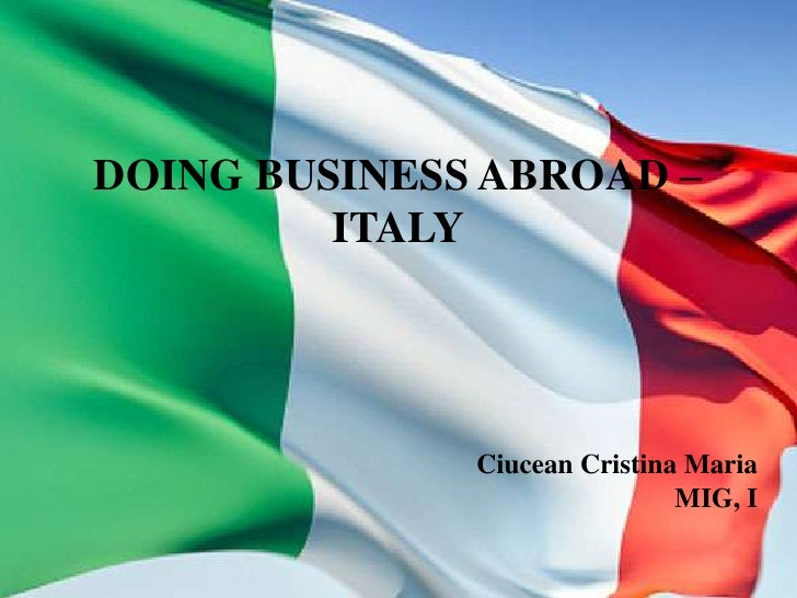 DOING BUSINESS ABROAD –         ITALY              Ciucean Cristina Maria                              MIG, I
