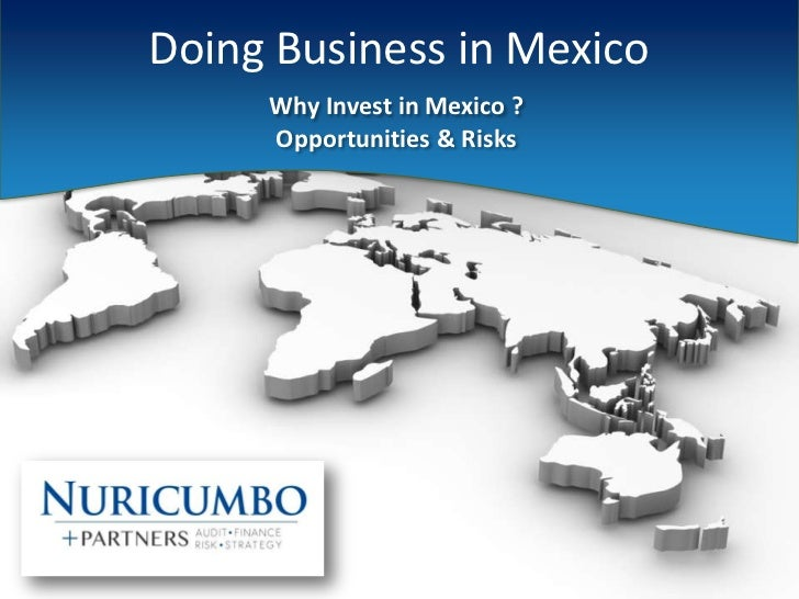 Doing Business in Mexico     Why Invest in Mexico ?     Opportunities & Risks