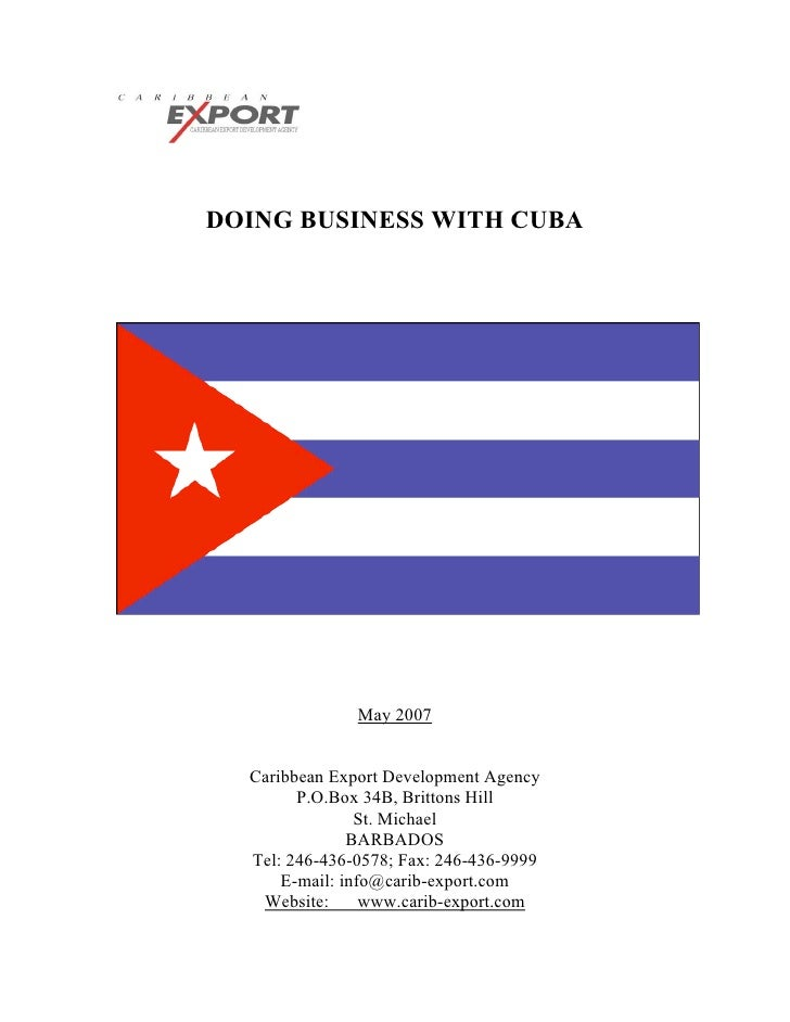 DOING BUSINESS WITH CUBA               May 2007  Caribbean Export Development Agency        P.O.Box 34B, Brittons Hill    ...