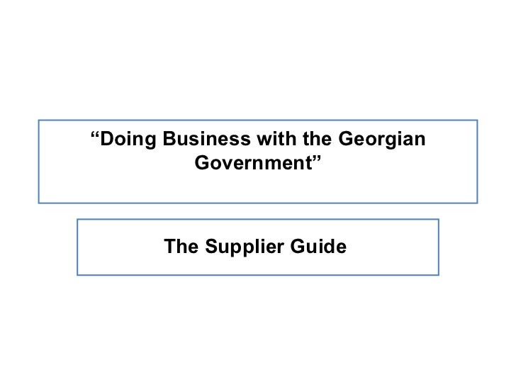 """Doing Business with the Georgian         Government""       The Supplier Guide"
