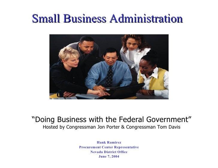 Small Business Administration <ul><li>Hank Ramirez </li></ul><ul><li>Procurement Center Representative </li></ul><ul><li>N...