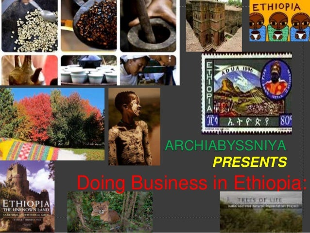 Doing bussiness in Ethiopia I/INVESTMENT OPPORTUNITYIES/BY ARCHIABYSSNIYA