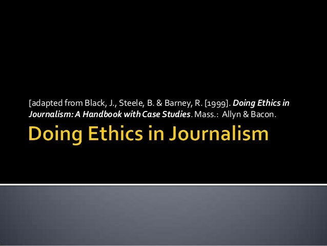 [adapted from Black, J., Steele, B. & Barney, R. [1999]. Doing Ethics inJournalism: A Handbook with Case Studies. Mass.: A...