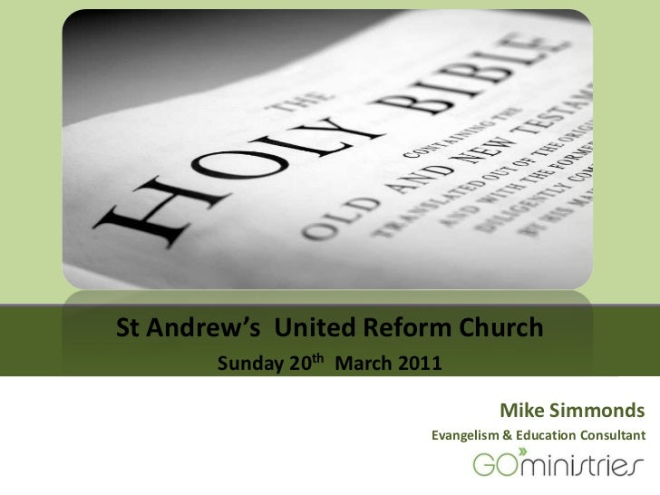 St Andrew's  United Reform Church<br />Sunday 20th  March 2011<br />Mike Simmonds<br />Evangelism & Education Consultant<b...