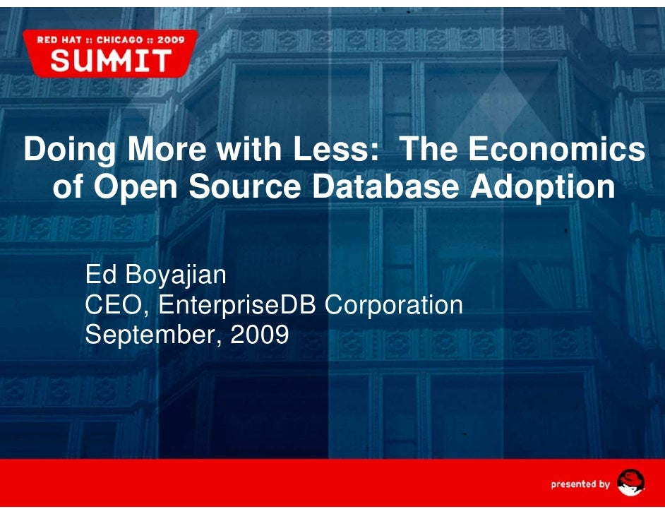 Doing More with Less: The Economics  of Open Source Database Adoption      Ed Boyajian     CEO, EnterpriseDB Corporation  ...