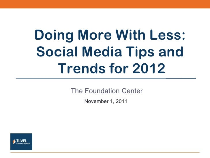 The Foundation Center November 1, 2011 Doing More With Less:  Social Media Tips and  Trends for 2012