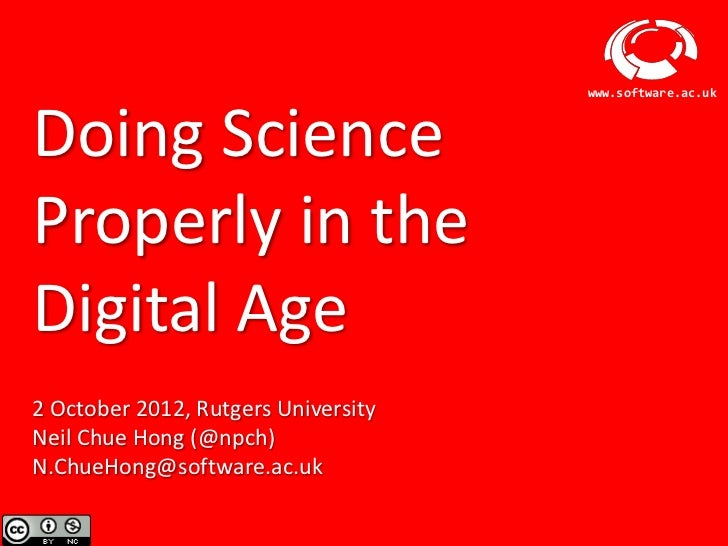 www.software.ac.ukDoing ScienceProperly in theDigital Age2 October 2012, Rutgers UniversityNeil Chue Hong (@npch)N.ChueHon...